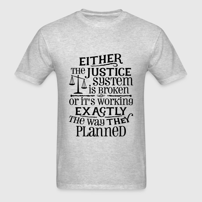 Justice System Is Broken T-Shirt | Spreadshirt