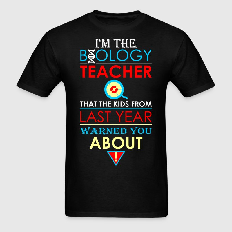 Biology Teacher Last Year Kids Warned you About - Men's T-Shirt