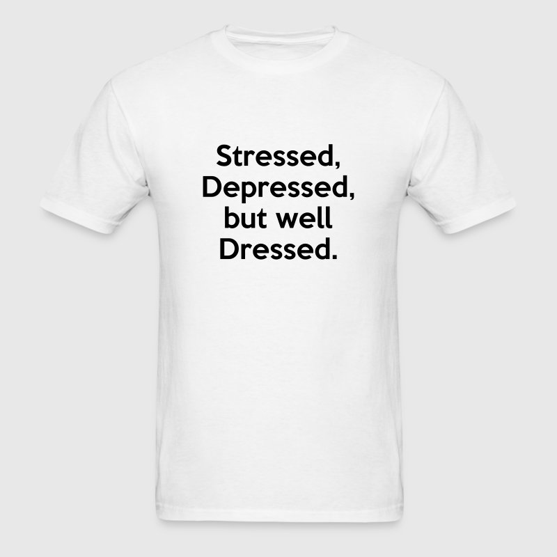 Stressed depressed but well dressed funny quote t shirt for Website where you can design your own shirt