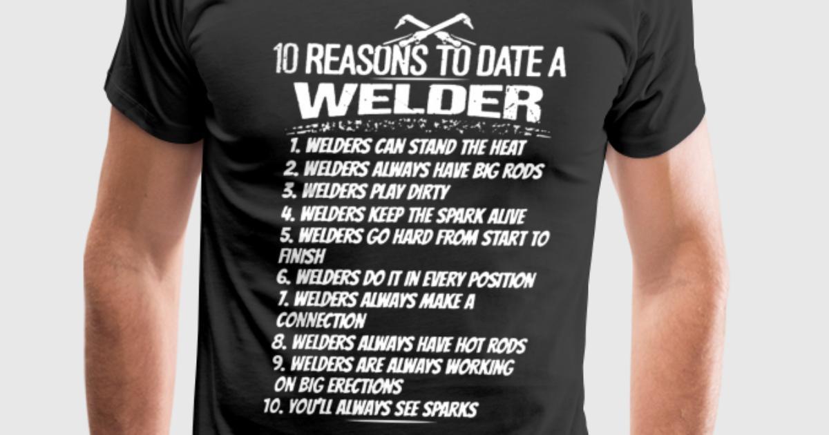 10 Reasons To Date Welder T Shirt Spreadshirt