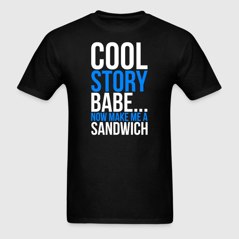 Cool Story Babe Now Make Me A Sandwich T-Shirts - Men's T-Shirt