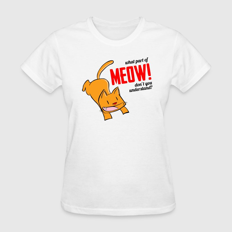 What part of meow don't you understand? T-Shirts - Women's T-Shirt