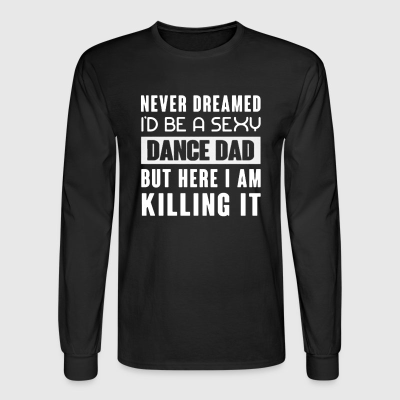 Dance Dad Shirt - Men's Long Sleeve T-Shirt