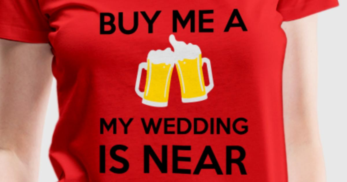 Buy me a beer my wedding is near t shirt spreadshirt for T shirt designers near me