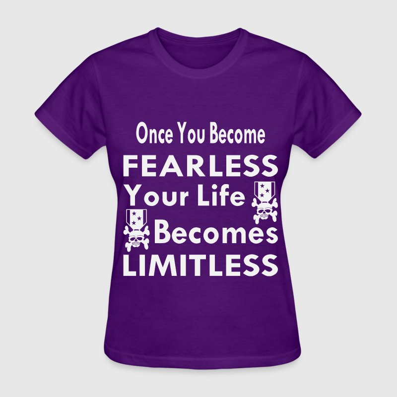 Once You Become Fearless Life Becomes Limitless - Women's T-Shirt