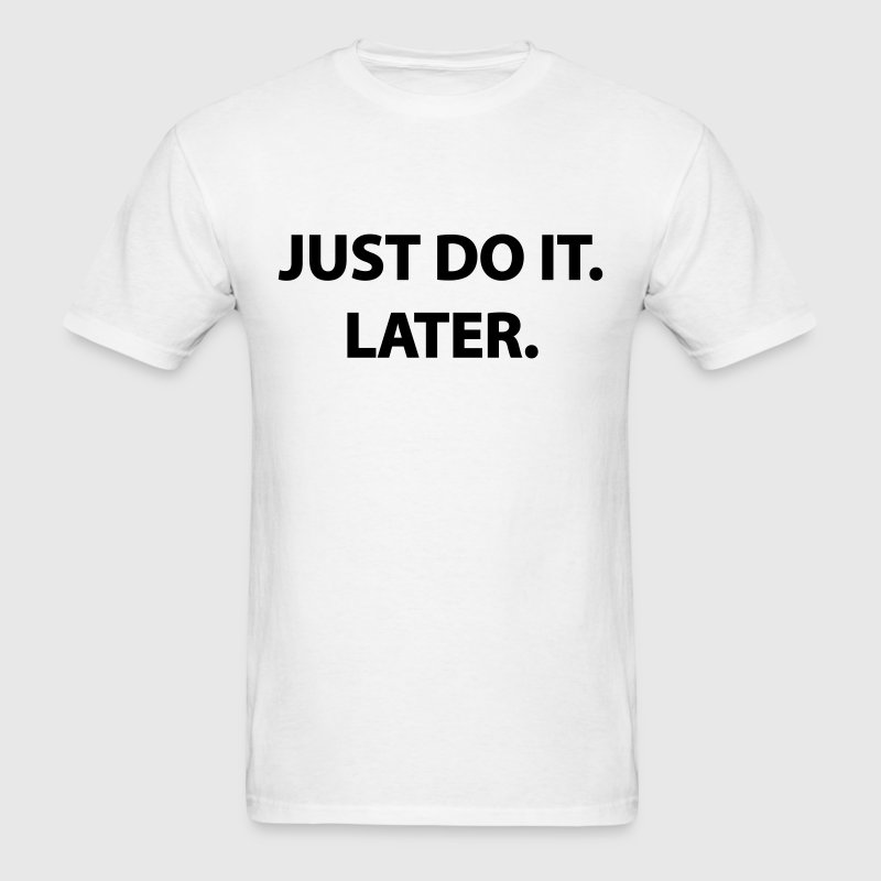 Just Do It Later - Men's Tee - Men's T-Shirt