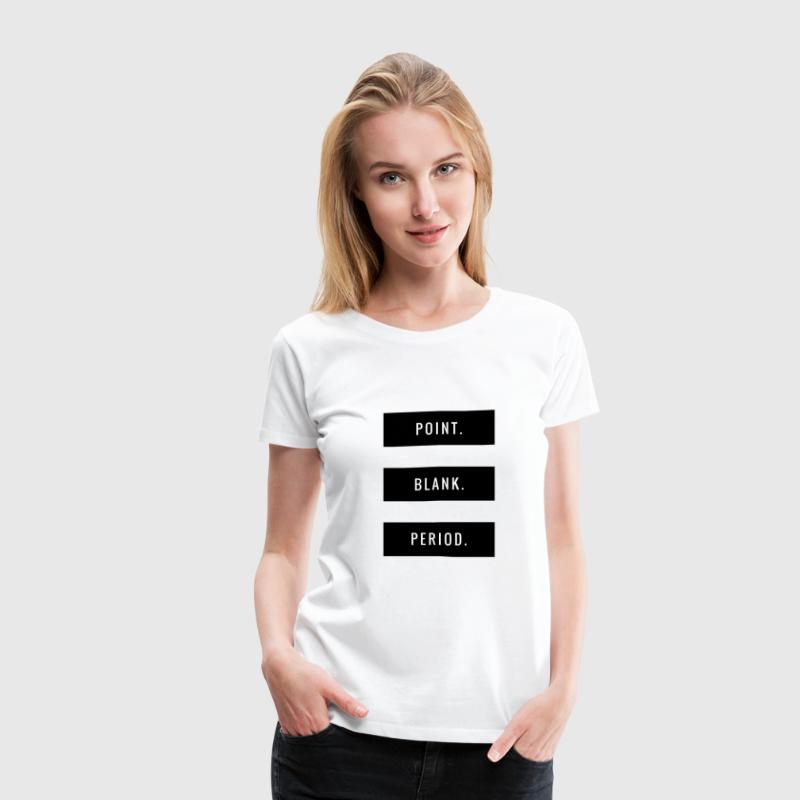 POINT. BLANK. PERIOD. T-Shirts - Women's Premium T-Shirt