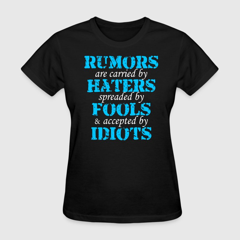 Rumors Haters Fools Idiots Quote T-Shirts - Women's T-Shirt