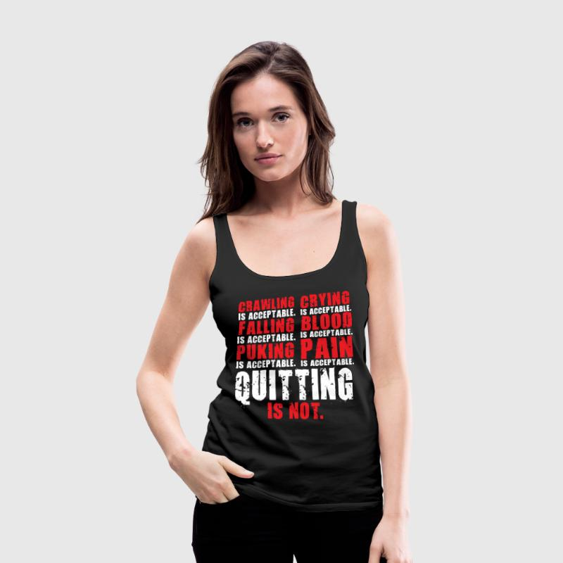 Quitting Is Not Acceptable Tanks - Women's Premium Tank Top