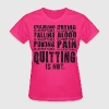 Quitting Is Not Acceptable T-Shirts - Women's T-Shirt