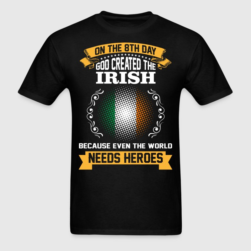 On The 8th Day God Created The Irish Because Even  - Men's T-Shirt