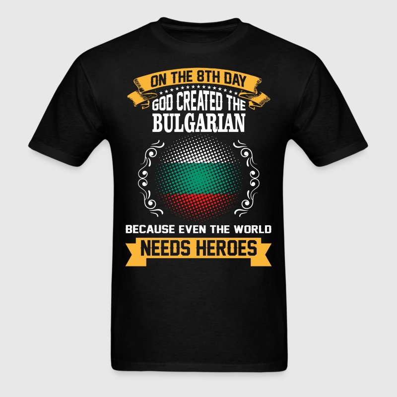 On The 8th Day God Created The Bulgarian Because E - Men's T-Shirt