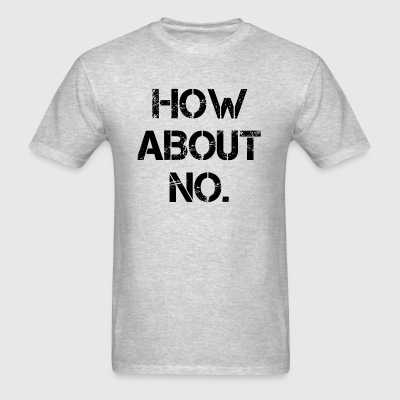HOW ABOUT NO Sportswear - Men's T-Shirt