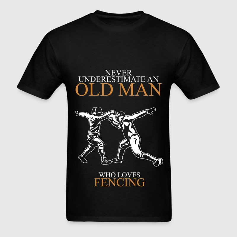Never underestimate an old man FENCING T-Shirts - Men's T-Shirt