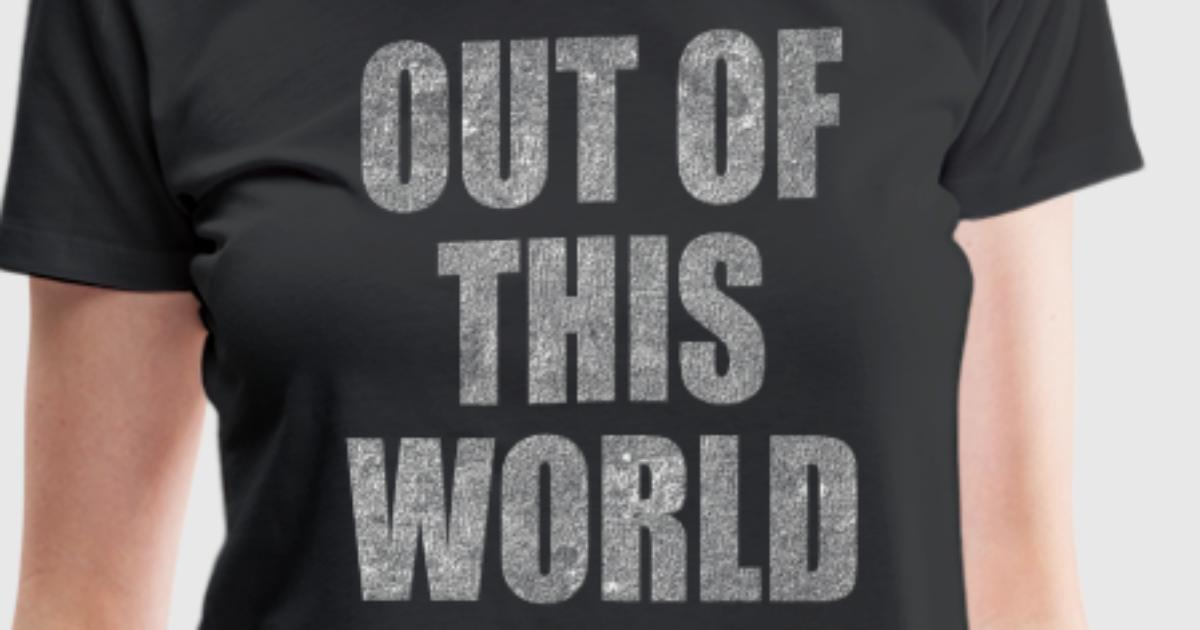 Out of this world t shirt spreadshirt for Out of this world design