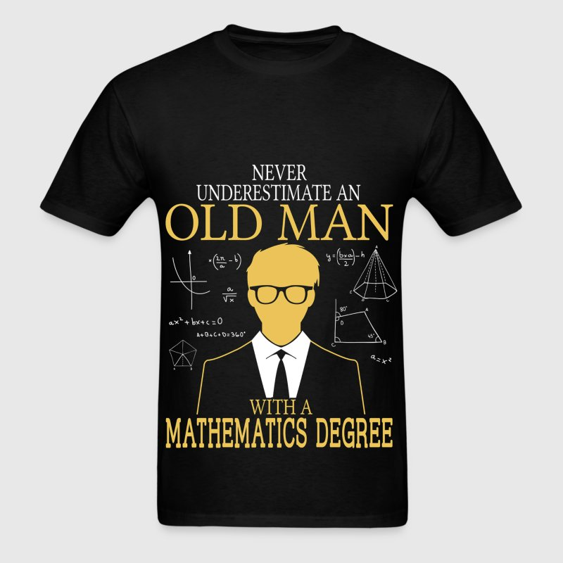 Never Underestimate Old Man Mathematics Degree T-Shirts - Men's T-Shirt