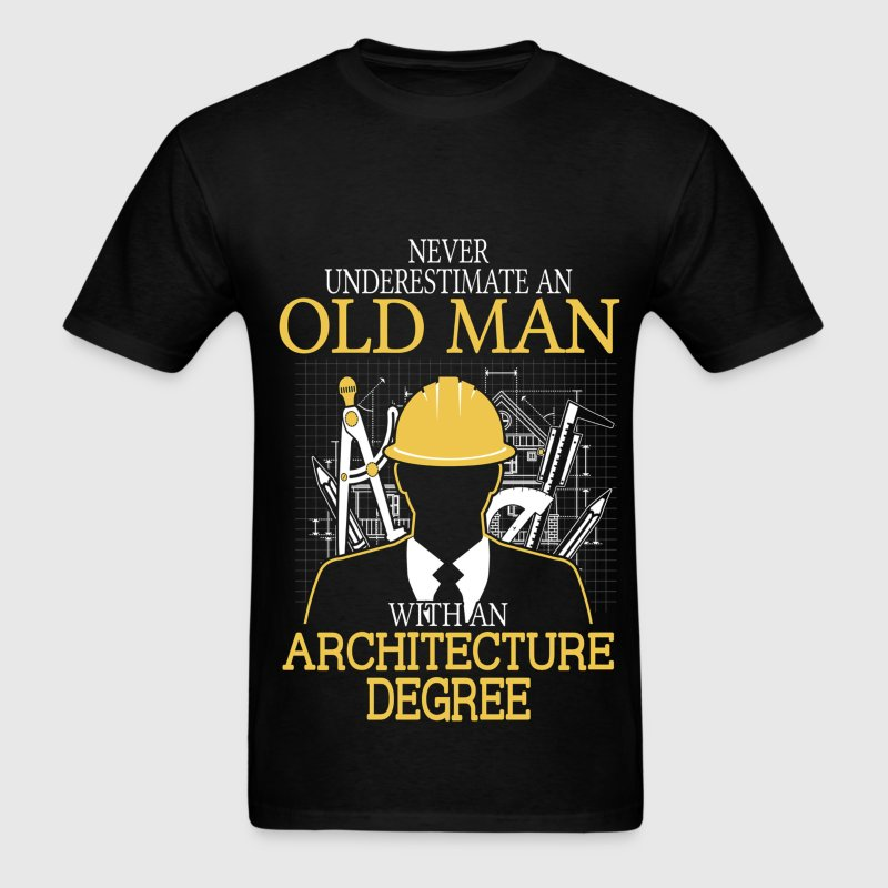 Never Underestimate Old Man Architecture Degree T-Shirts - Men's T-Shirt