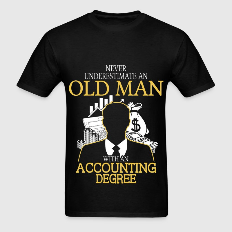 Never Underestimate Old Man With Accounting Degree T-Shirts - Men's T-Shirt