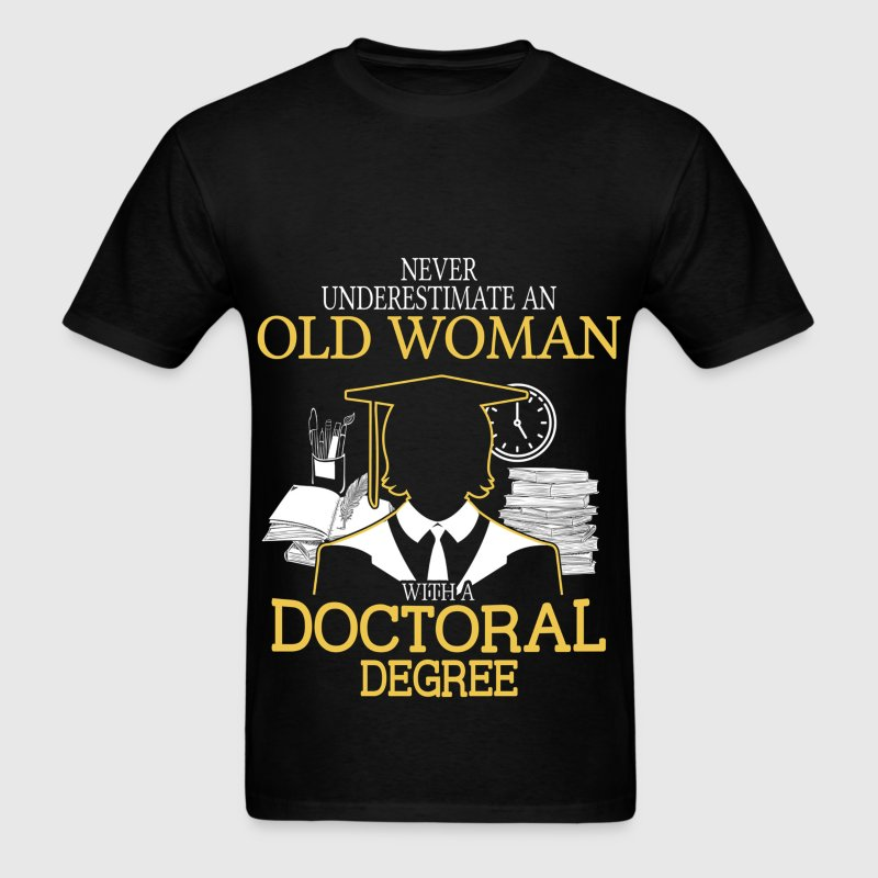 Never Underestimate Old Woman With Doctoral Degree T-Shirts - Men's T-Shirt