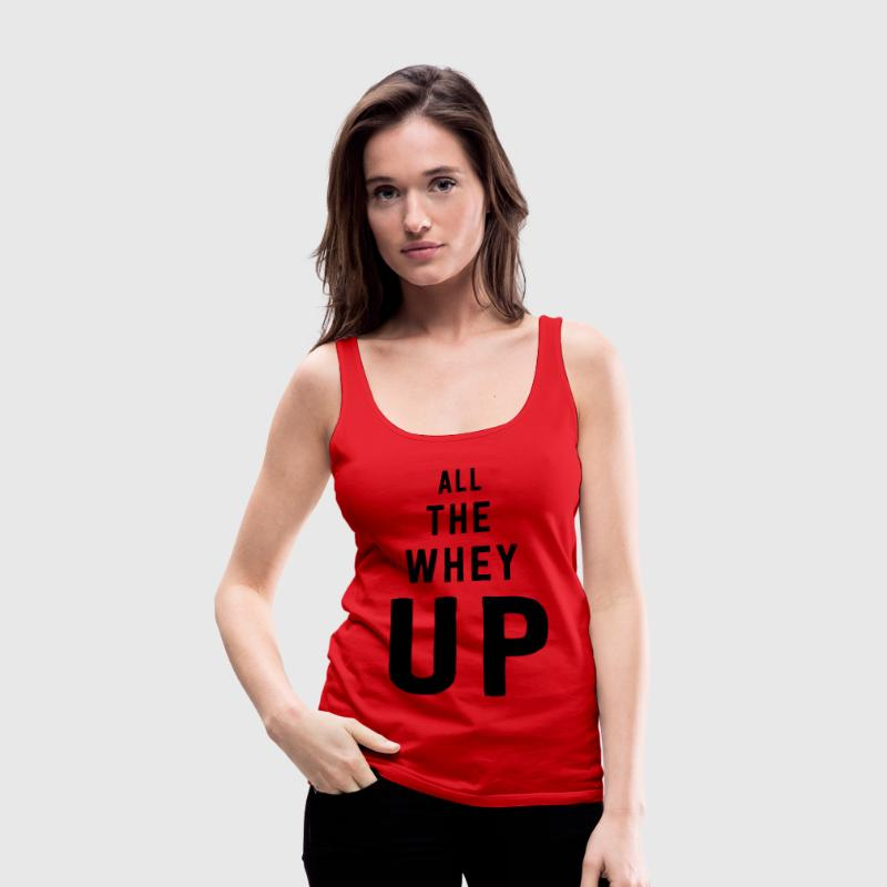 All the whey up Tanks - Women's Premium Tank Top