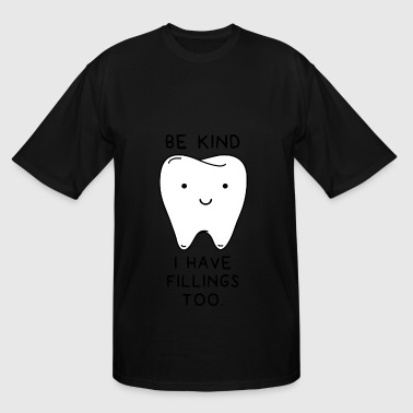 Be Kind I have fillings too - Men's Tall T-Shirt