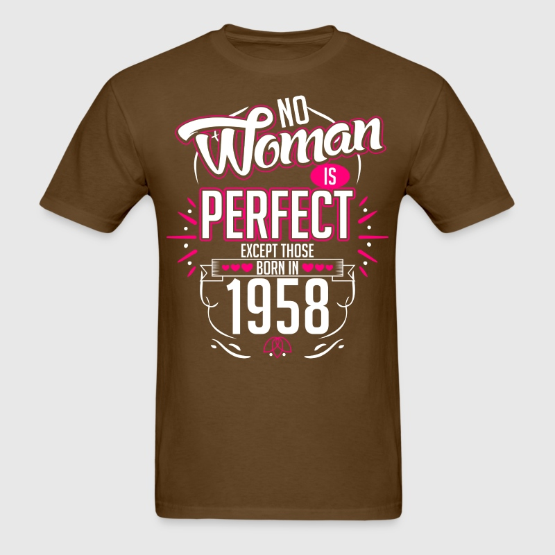 No Woman Is Perfect Except Those Born In 1958 - Men's T-Shirt