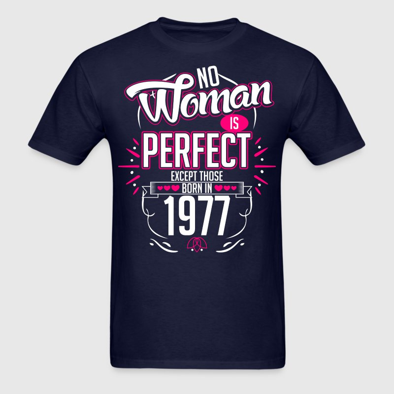 No Woman Is Perfect Except Those Born In 1977 - Men's T-Shirt