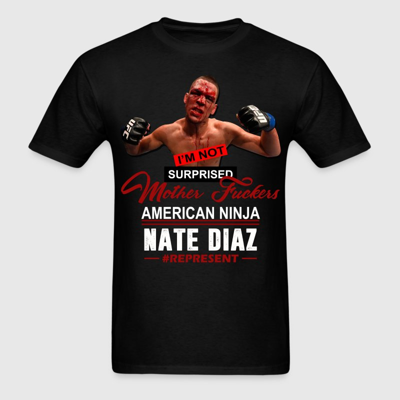 I'M NOT SURPRISED MOTHERFUCKER' Nate Diaz T-Shirts - Men's T-Shirt
