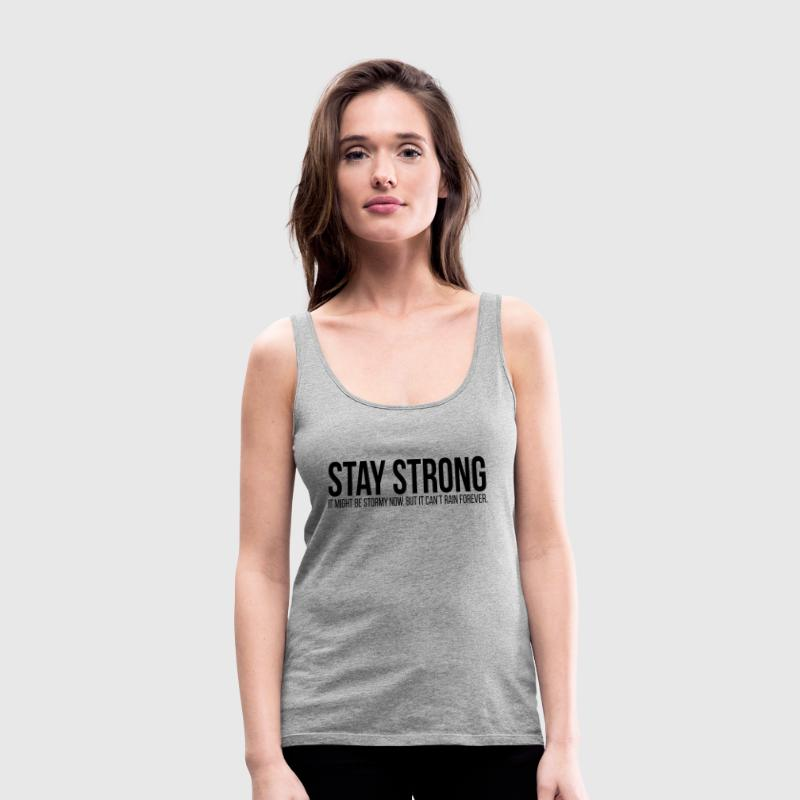 STAY STRONG It Might Be Stormy Now Quote Tanks - Women's Premium Tank Top