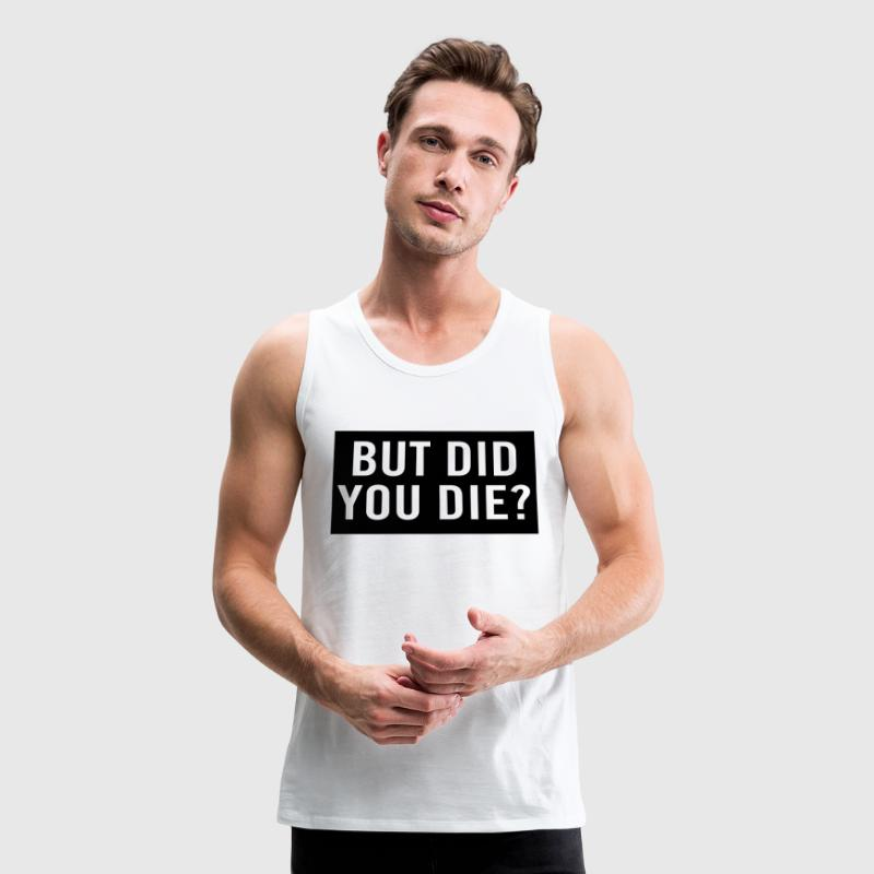 But did you die? Sportswear - Men's Premium Tank
