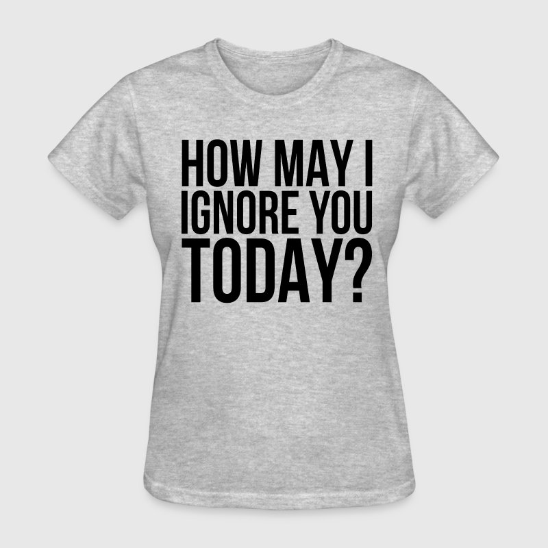 How May I Ignore You Today? T-Shirts - Women's T-Shirt