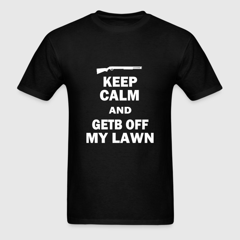 Keep Calm and Get Off My Lawn T-Shirts - Men's T-Shirt