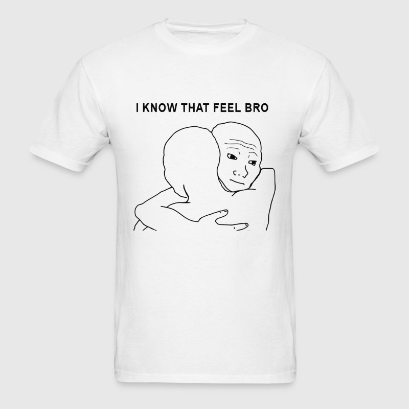 I Know That Feel Bro - Men's T-Shirt