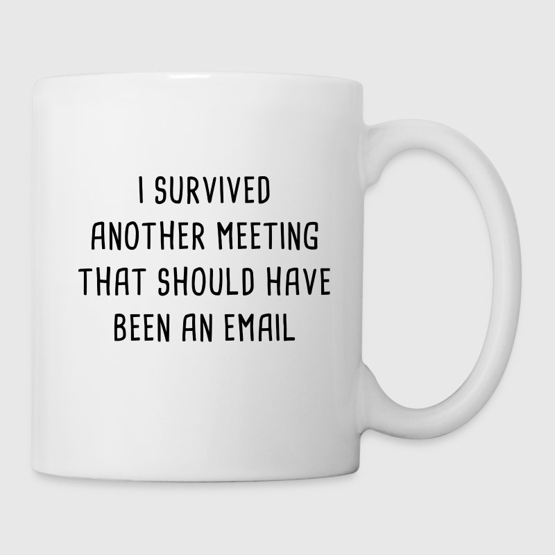I Survived Another Meeting - Coffee/Tea Mug