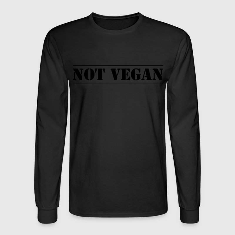 NOT VEGAN Long Sleeve Shirts - Men's Long Sleeve T-Shirt
