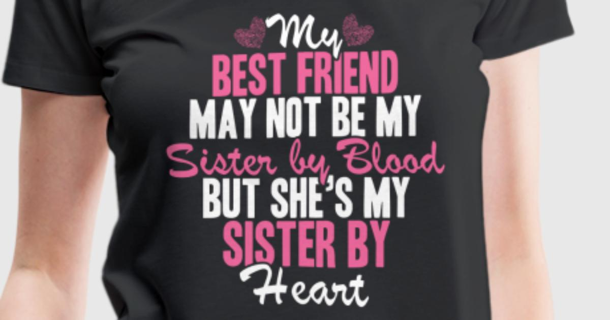 Best Friend - Shes My Sister By Heart Awesome Tee T-Shirt -6139