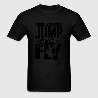 those who not jump will never fly Sportswear - Men's T-Shirt