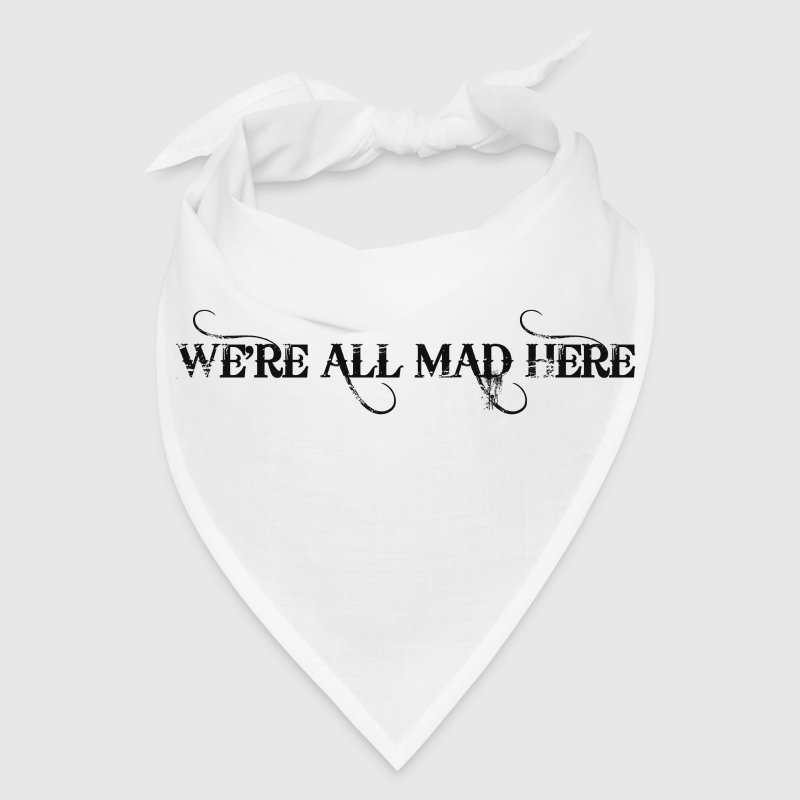 WE'RE ALL MAD Caps - Bandana