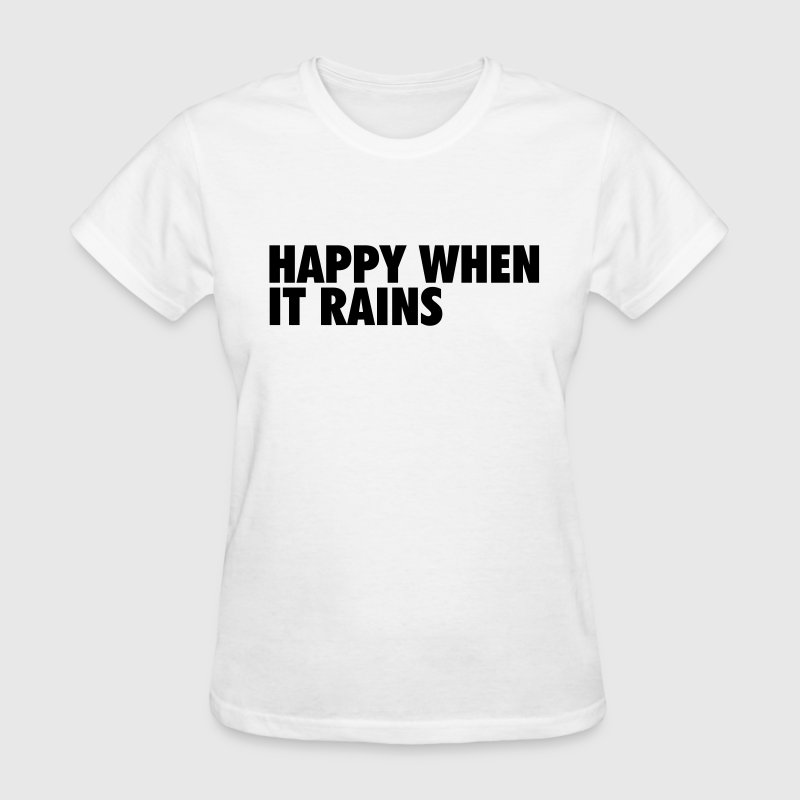 Happy when it rains T-Shirts - Women's T-Shirt