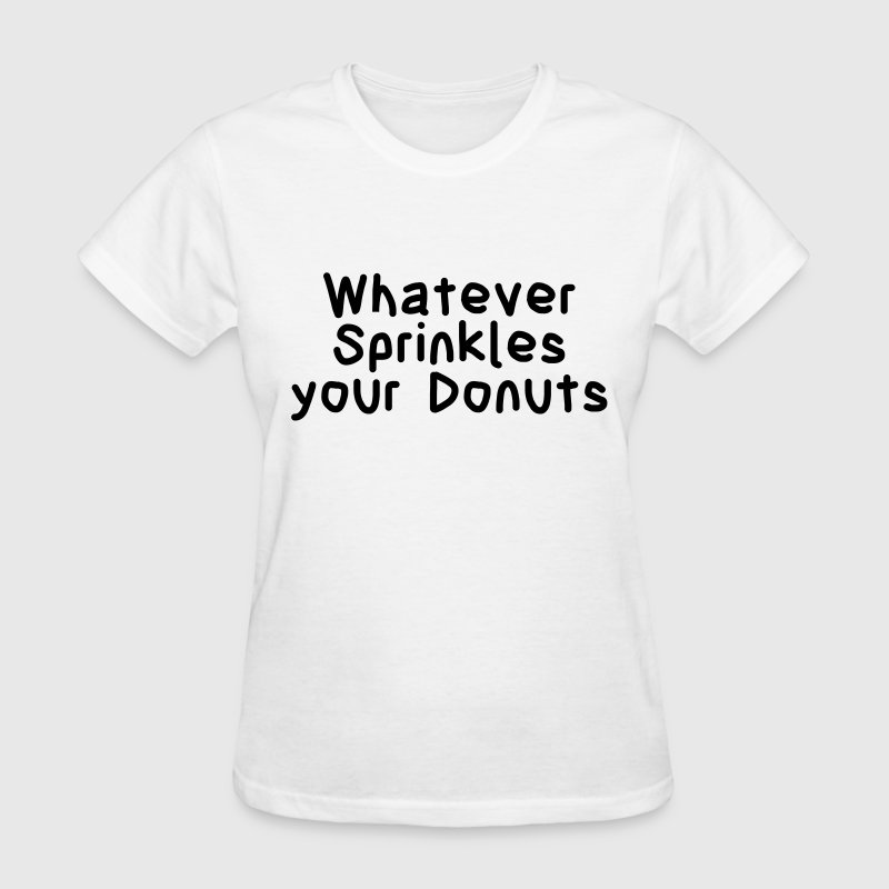 Whatever sprinkles your donuts T-Shirts - Women's T-Shirt