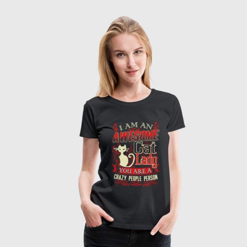Awesome cat lady - You are a crazy people person - Women's Premium T-Shirt