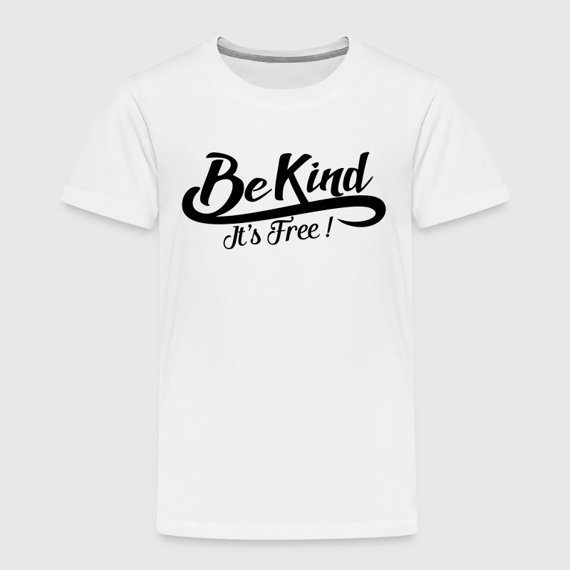 Be kind It's free Baby & Toddler Shirts - Toddler Premium T-Shirt