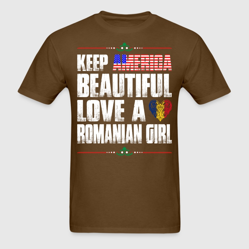 Keep America Beautiful Love A Romanian Girl T-Shirts - Men's T-Shirt