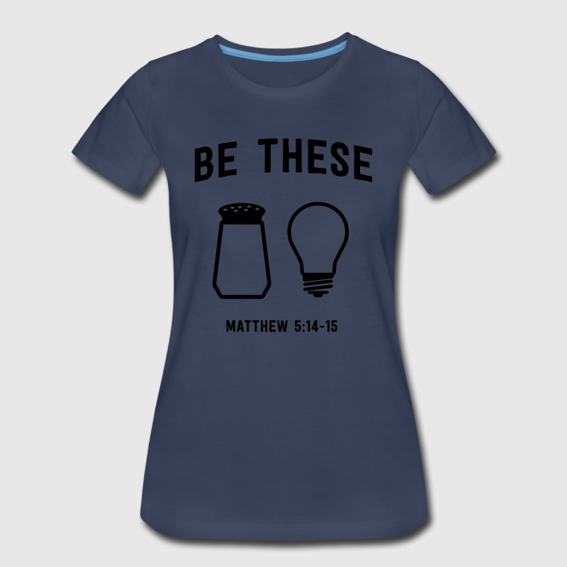 Be these Salt and Light.  T-Shirts - Women's Premium T-Shirt