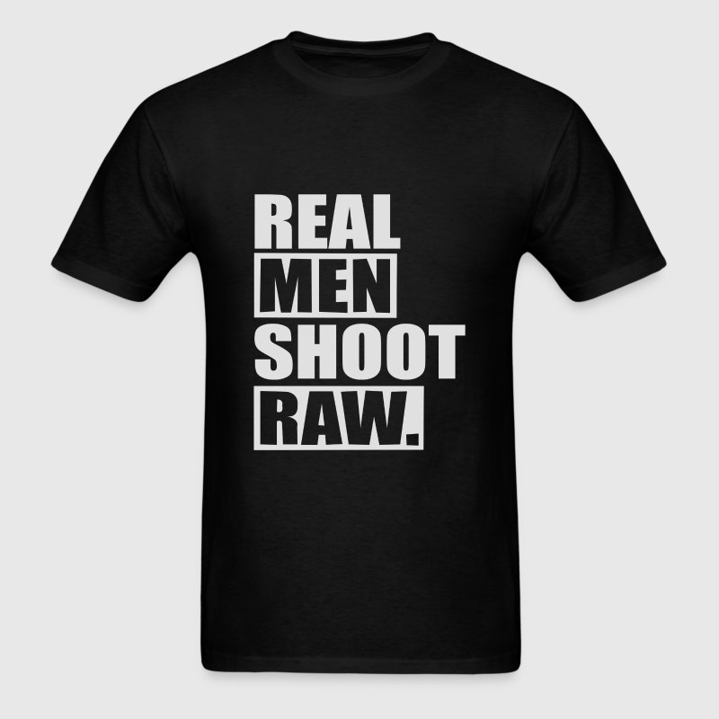 Real Men Shoot Raw - Men's T-Shirt