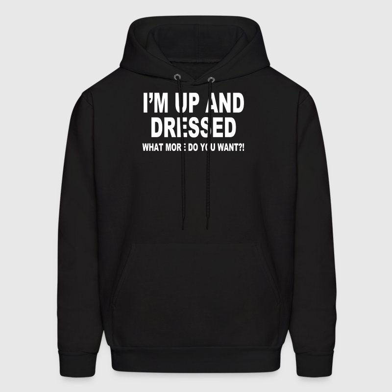 I'M UP AND DRESSED - Men's Hoodie