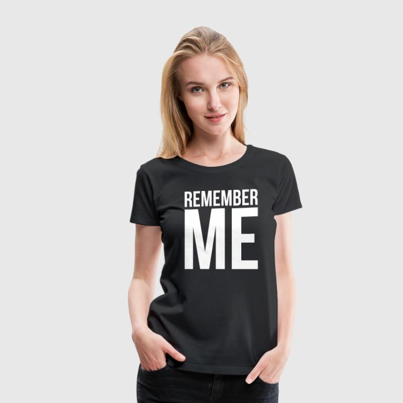 REMEMBER ME T-Shirts - Women's Premium T-Shirt