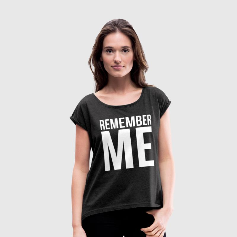 REMEMBER ME T-Shirts - Women's Roll Cuff T-Shirt