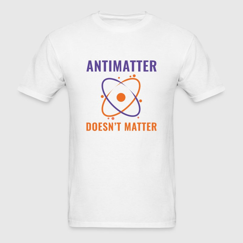 Antimatter Doesn't Matter - Men's T-Shirt
