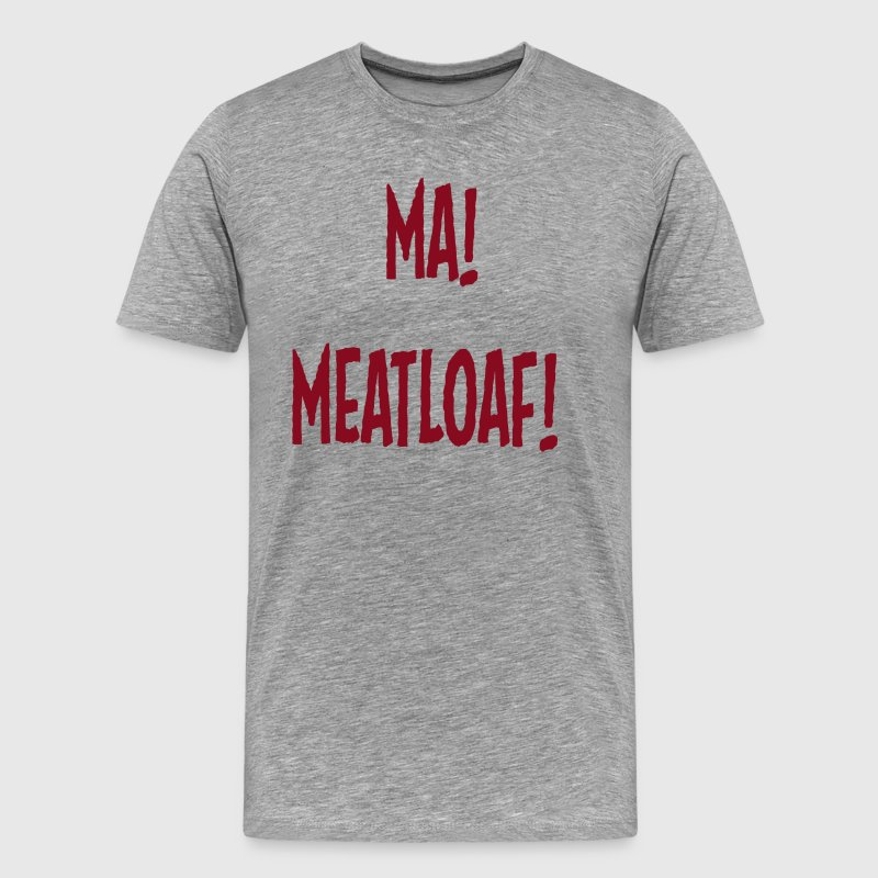 Ma Meatloaf! T-Shirts - Men's Premium T-Shirt
